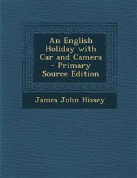 An English Holiday with Car and Camera - Primary Source Edition
