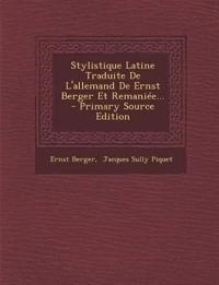 Stylistique Latine Traduite De L'allemand De Ernst Berger Et Remaniée... - Primary Source Edition