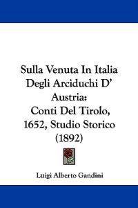 Sulla Venuta in Italia Degli Arciduchi D' Austria