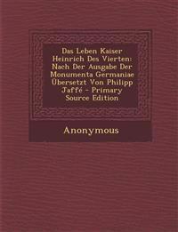 Das Leben Kaiser Heinrich Des Vierten: Nach Der Ausgabe Der Monumenta Germaniae Übersetzt Von Philipp Jaff