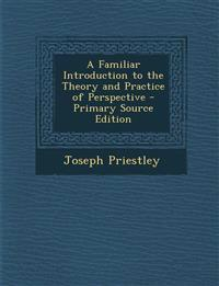 A Familiar Introduction to the Theory and Practice of Perspective - Primary Source Edition