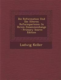 Die Reformation Und Die Alteren Reformparteien: In Ihrem Zusammenhange - Primary Source Edition