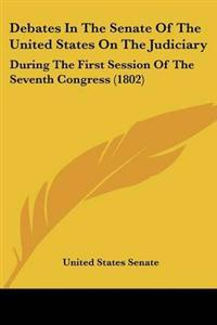 Debates In The Senate Of The United States On The Judiciary