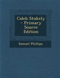 Caleb Stukely - Primary Source Edition