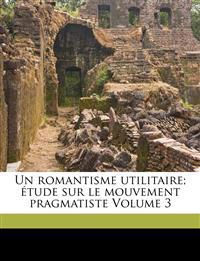 Un romantisme utilitaire; étude sur le mouvement pragmatiste Volume 3