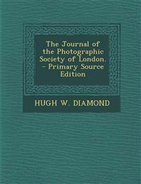 The Journal of the Photographic Society of London. - Primary Source Edition