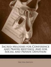 Sacred Melodies for Conference and Prayer Meetings: And for Social and Private Devotion