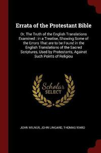ERRATA OF THE PROTESTANT BIBLE: OR, THE