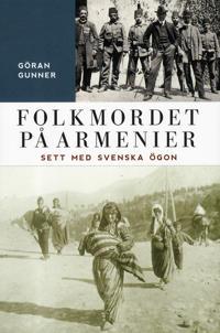 Folkmordet på armenier : sett med svenska ögon