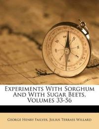 Experiments With Sorghum And With Sugar Beets, Volumes 33-56