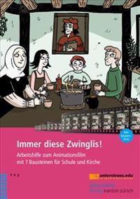 Immer Diese Zwinglis!: Arbeitshilfe Zum Animationsfilm Mit 7 Bausteinen Fur Schule Und Kirche