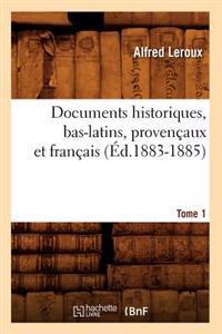 Documents Historiques, Bas-Latins, Proven�aux Et Fran�ais: Tome 1 (�d.1883-1885)