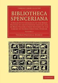Bibliotheca Spenceriana 4 Volume Set Bibliotheca Spenceriana