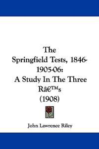 The Springfield Tests, 1846-1905-06
