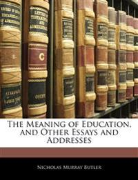 The Meaning of Education, and Other Essays and Addresses