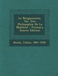 Le Bergsonisme, Ou, Une Philosophie De La Mobilit