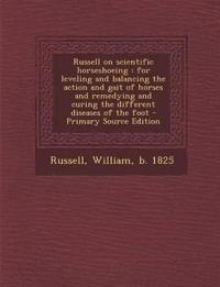 Russell on scientific horseshoeing : for leveling and balancing the action and gait of horses and remedying and curing the different diseases of the f