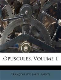 Opuscules, Volume 1