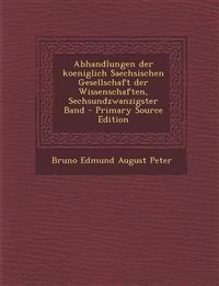Abhandlungen Der Koeniglich Saechsischen Gesellschaft Der Wissenschaften, Sechsundzwanzigster Band - Primary Source Edition