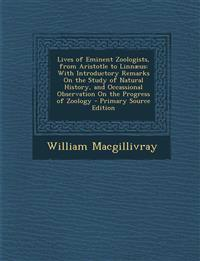 Lives of Eminent Zoologists, from Aristotle to Linnaeus: With Introductory Remarks on the Study of Natural History, and Occassional Observation on the