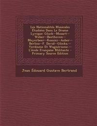 Les Nationalités Musicales Étudiées Dans Le Drame Lyrique: Gluck--Mozart--Weber--Beethoven--Meyerbeer--Rossini--Auber--Berlioz--F. David--Glinka.--Ver