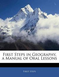 First Steps in Geography, a Manual of Oral Lessons