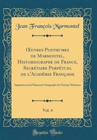 OEuvres Posthumes de Marmontel, Historiographe de France, Secrétaire Perpétuel de l'Académie Française, Vol. 4