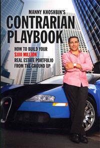 Manny Khoshbin's Contrarian Playbook: How to Build Your $100 Million Real Estate Portfolio from the Ground Up