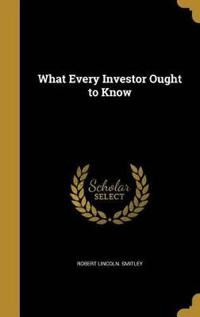 WHAT EVERY INVESTOR OUGHT TO K