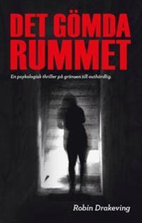 Det gömda rummet : en psykologisk thriller på gränsen till outhärdlig