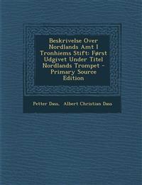 Beskrivelse Over Nordlands Amt I Tronhiems Stift: Først Udgivet Under Titel Nordlands Trompet