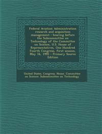 Federal Aviation Administration research and acquisition management : hearing before the Subcommittee on Technology of the Committee on Science, U.S.
