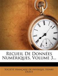 Recueil De Données Numériques, Volume 3...