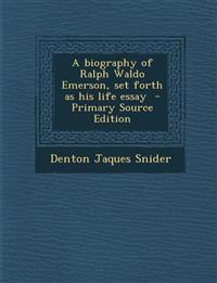A Biography of Ralph Waldo Emerson, Set Forth as His Life Essay - Primary Source Edition