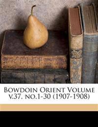 Bowdoin Orient Volume v.37, no.1-30 (1907-1908)