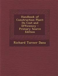 Handbook of Construction Plant: Its Cost and Efficiency - Primary Source Edition