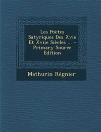 Les Poètes Satyriques Des Xvie Et Xviie Siècles ... - Primary Source Edition
