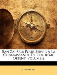 Ban Zai Sau: Pour Servir À La Connaissance De L'extrême Orient, Volume 2