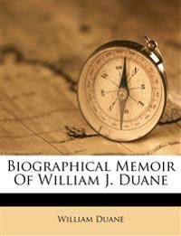 Biographical Memoir Of William J. Duane
