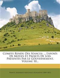 Compte Rendu Des Seances: ... Exposes de Motifs Et Projets de Lois Presentes Par Le Gouvernement, Volume 10...