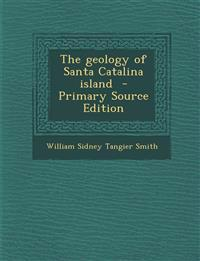 The geology of Santa Catalina island  - Primary Source Edition