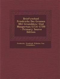 Briefwechsel Friedrichs Des Grossen Mit Grumbkow Und Maupertuis (1731-1759) - Primary Source Edition