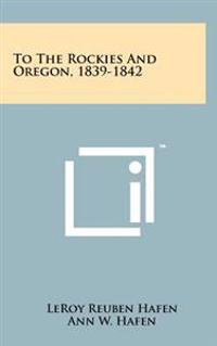 To the Rockies and Oregon, 1839-1842