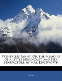 Fatherless Fanny: Or, the Memoirs of a Little Mendicant, and Her Benefactors. by Mrs. Edgeworth