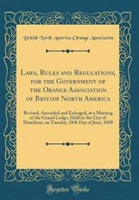 Laws, Rules and Regulations, for the Government of the Orange Association of British North America