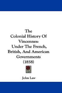 The Colonial History Of Vincennes: Under The French, British, And American Governments (1858)