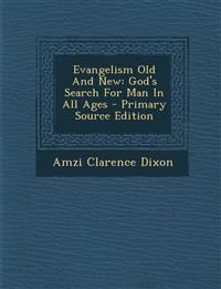 Evangelism Old and New: God's Search for Man in All Ages - Primary Source Edition