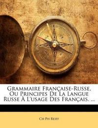 Grammaire Française-Russe, Ou Principes De La Langue Russe À L'usage Des Français. ...