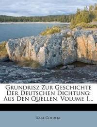 Grundrisz Zur Geschichte Der Deutschen Dichtung: Aus Den Quellen, Volume 1...