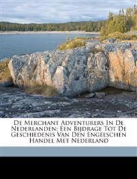 De Merchant Adventurers in de Nederlanden; een bijdrage tot de geschiedenis van den engelschen handel met Nederland
